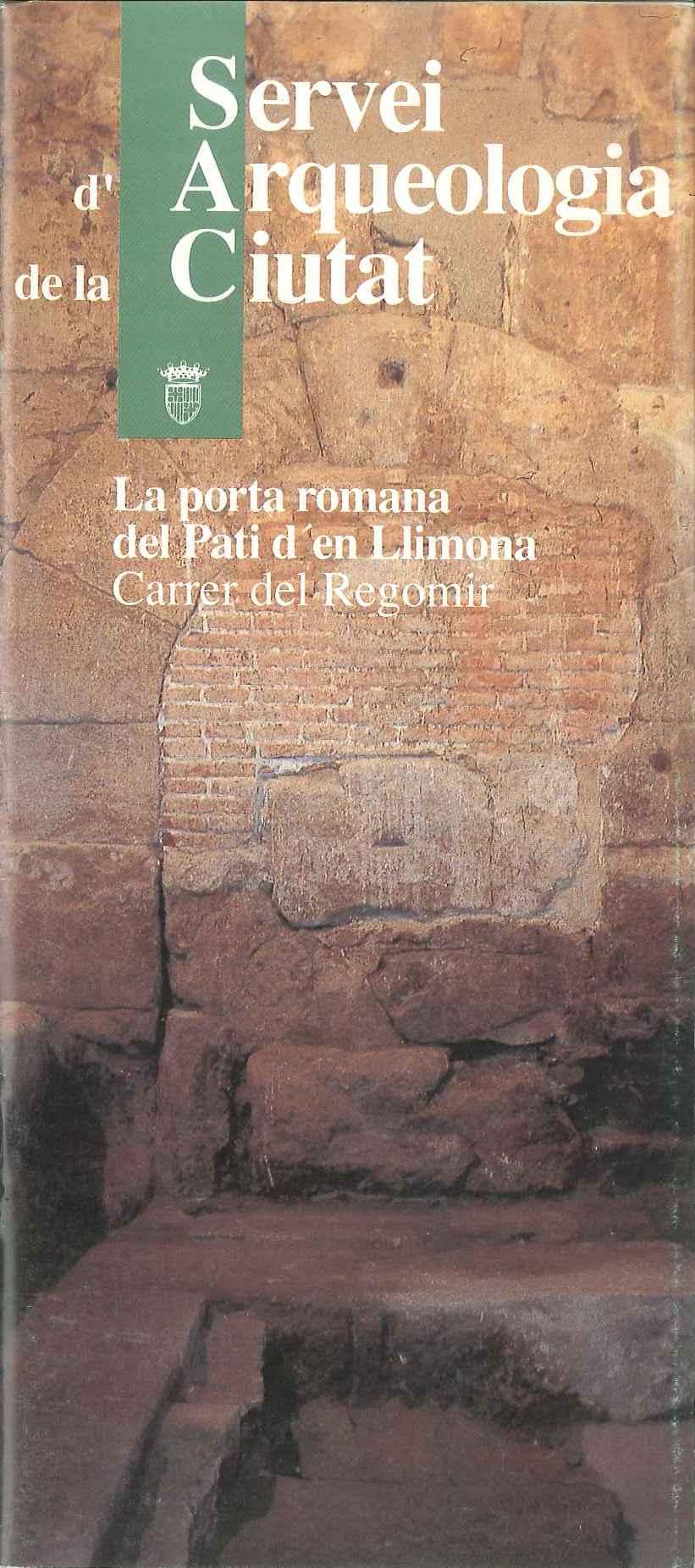 La porta romana del Pati d'en Llimona : carrer del Regomir