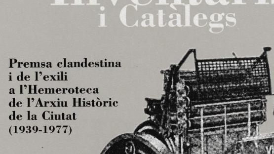 Detall de la coberta de l'Exemplar de la Col·lecció Inventaris i Catàlegs dedicat a la premsa clandestina i de l'exili a l'Hemeroteca de l'Arxiu Històric de la Ciutat (1939-1977)