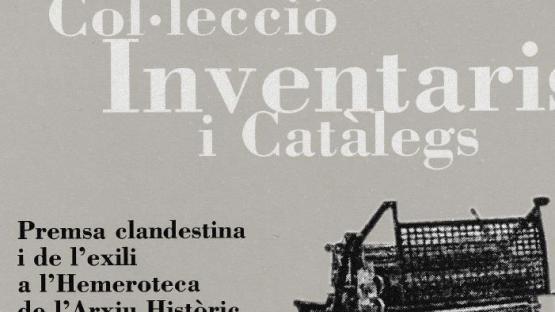 Detalle de la portada de Premsa clandestina i de l'exili a l'Hemeroteca de l'Arxiu Històric de la Ciutat (1939-1977), de Teresa Llorens Sala, publicado en la Col·lecció Inventaris i Catàlegs