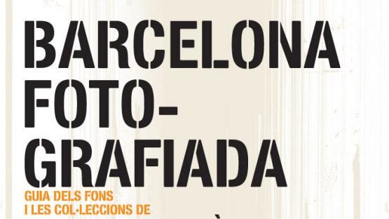 Exemplar de Barcelona fotografiada: guia dels fons i les col·leccions de l'Arxiu Fotogràfic de l'Arxiu Històric de la ciutat de Barcelona