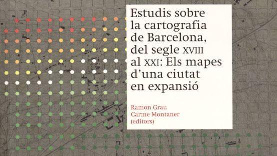 Detall de la portada Estudis sobre la cartografia de Barcelona, del segle XVIII al XXI: Els mapes d'una ciutat en expansió