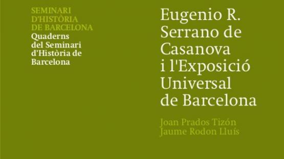 Portada del número 25 de la Col·lecció Quaderns del Seminari d'Història de Barcelona: Eugenio R. Serrano de Casanova i l'Exposició Universal de Barcelona