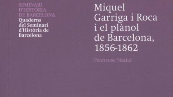 Portada del número 26 de la Col·lecció Quaderns del Seminari d'Història de Barcelona: Miquel Garriga i Roca i el plànol de Barcelona 1856-1862