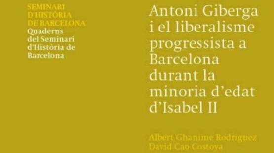 Portada del número 27 de la Col·lecció Quaderns del Seminari d'Història de Barcelona: Antonio Giberga i el liberalisme progressista a Barcelona durant la minoria d'edat d'Isabel II