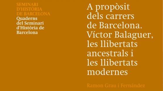 A propòsit dels carrers de Barcelona. Victor Balaguer, les llibertats ancestrals i les llibertats modernes, de Ramón Grau, publicat en Quaderns del Seminari d'Història de Barcelona