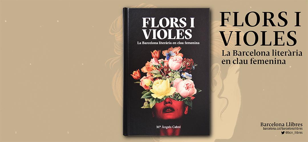 Imatge de la coberta del llibre 'Flors i violes. La Barcelona literària en clau femenina'
