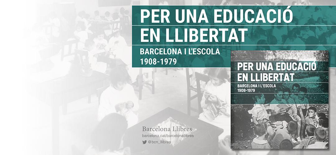 Imatges del llibre 'Per una educació en llibertat. Barcelona i l'escola. 1908-1979'