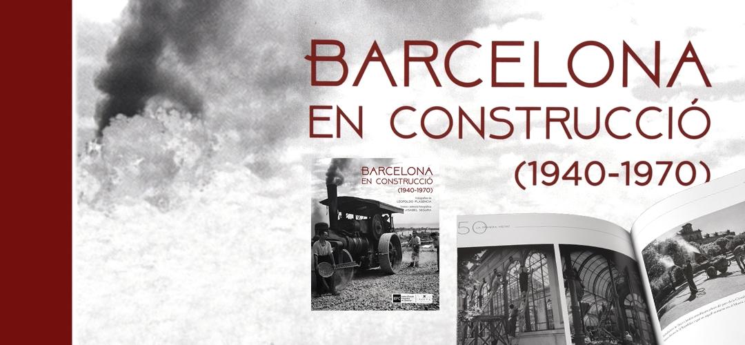 Imatges del llibre 'Barcelona en construcció (1940-1970)'
