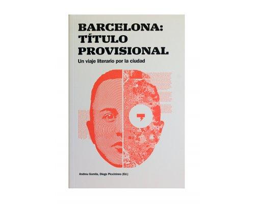 Barcelona: titulo provisional. Un viaje literario por la ciudad