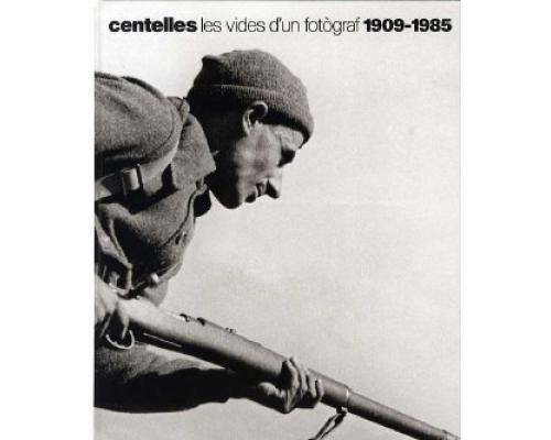 Centelles. Les vides d'un fotògraf 1909-1985