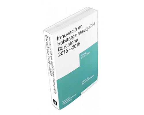 Innovació en habitatge assequible Barcelona 2015 - 2018