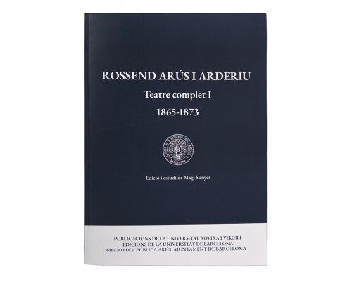 Rossend Arús i Arderiu. Teatre complet I: 1865-1873