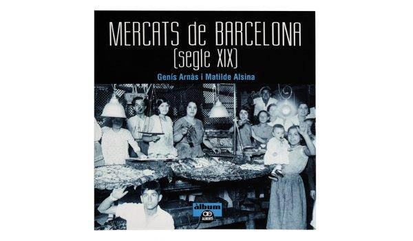 Imatge de la coberta del llibre 'Mercats de Barcelona (segle XIX)'
