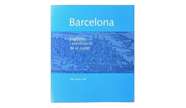 Imatge de la coberta del llibre 'Barcelona. Esglésies i construcció de la ciutat'