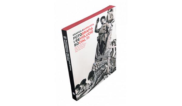 Imatge de la coberta del llibre 'Gràfica Anarquista. Fotografia i revolució social. 1936-1939'