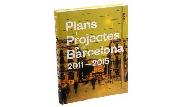 Imatge de la coberta del llibre 'Plans i projectes per a Barcelona (2011-2015)'