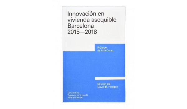 Imatge de la coberta del llibre 'Innovación en vivienda asequible. Barcelona 2015 - 2018'
