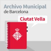 Archivo Municipal de Barcelona. Distrito Ciutat Vella