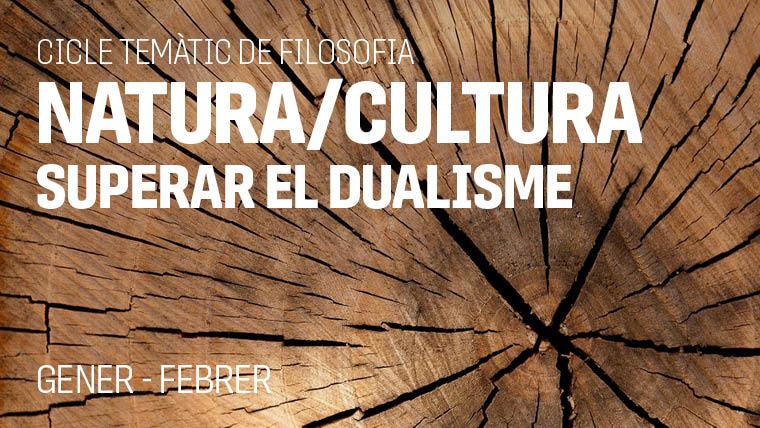 XV Cicle de Filosofia. Natura/cultura: superar el dualisme presentació