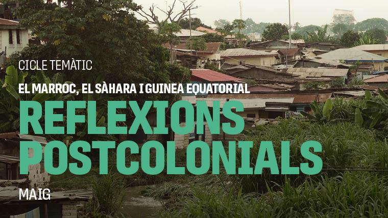 El Marroc, el Sàhara i Guinea Equatorial. Reflexions postcolonials