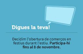 Digues la teva! Decidim l'obertura de comerços en festius durant l'estiu. Participa-hi fins al 8 de novembre.