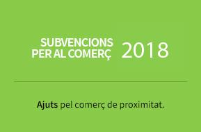 Subvencions per al comerç 2018. Ajuts per al comerç de proximitat