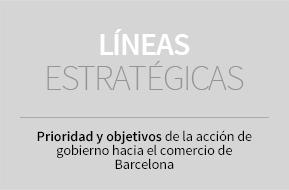 Líneas estratégicas. Prioridad y objetivos de la acción de gobierno hacia el comercio de Barcelona
