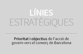 Línies estratègiques. Prioritat i objectius de l'acció de govern vers el comerç de Barcelona