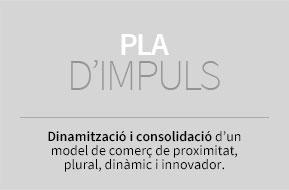 Pla d'Impuls. Dinamització i consolidació d'un model de comerç de proximitat, plural, dinàmic i innovador