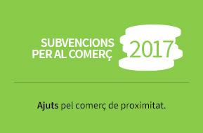 Subvencions per al comerç 2017. Ajuts per al comerç de proximitat