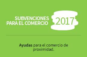 Subvenciones para el comercio 2017. Ayudas para el comercio de proximidad