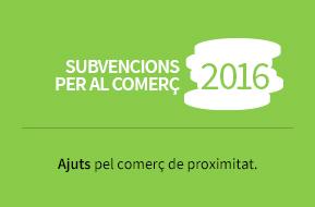 Subvencions per al comerç 2016. Ajuts per al comerç de proximitat