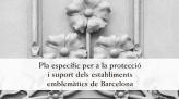 Pla específic per a la protecció i suport dels establiments emblemàtics de Barcelona