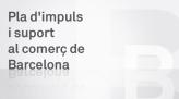 Pla d'impuls i suport al comerç de Barcelona