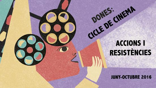 """Dones: cicle de cinema. """"Accions i resistències"""""""