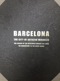 Barcelona, the city of artistic miracles : the essence of the Catalonian modern art from the modernism to the avant-garde