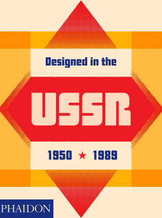 Designed in the USSR, 1950-1989 : from the collection of the Moscow Design Museum