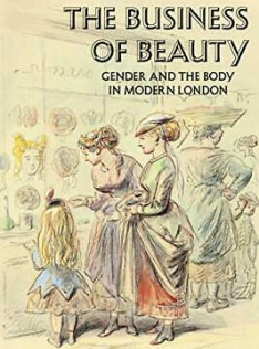 The business of beauty : gender and the body in modern London