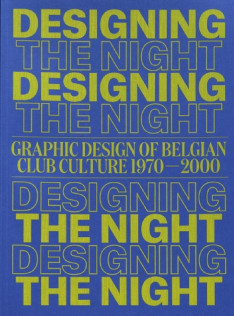Designing the night : graphic design of Belgian Club Culture 1970-2000