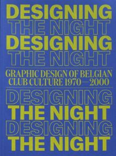 Designing the night : graphic design of Belgian Club Culture 1970-2000