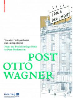 Post Otto Wagner : von der Postsparkasse zur Postmoderne = from the Postal Savings Bank to post-modernism
