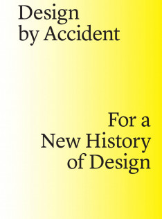 Design by accident : for a new history of design