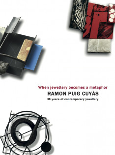 When jewellery becomes a metaphor : Ramon Puig Cuyàs : 30 years of contemporary jewellery = Quan la joia es fa metàfora = Cuando la joya se hace metáfora
