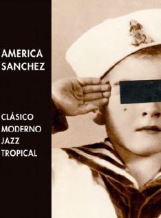 America Sanchez : clásico, moderno, jazz y tropical