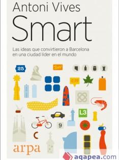 Smart : las ideas que convirtieron a Barcelona en una ciudad líder en el mundo