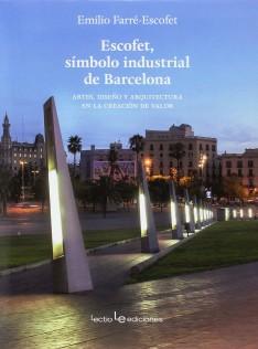 Escofet, símbolo industrial de Barcelona : artes, diseño y arquitectura en la creación de valor