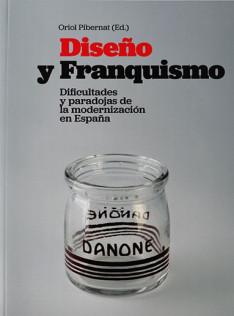 Diseño y franquismo : dificultades y paradojas de la modernización en Espanya