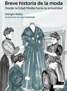 Breve historia de la moda : desde la Edad Media hasta la actualidad