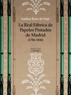 La Real Fábrica de Papeles Pintados de Madrid (1786-1836) : arte, artesanía, industria