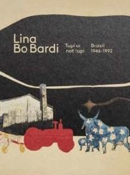 Lina Bo Bardi : tupí or no tupí, Brasil 1946-1992